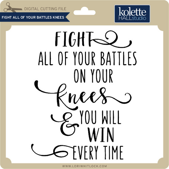 Fight All of Your Battles Knees