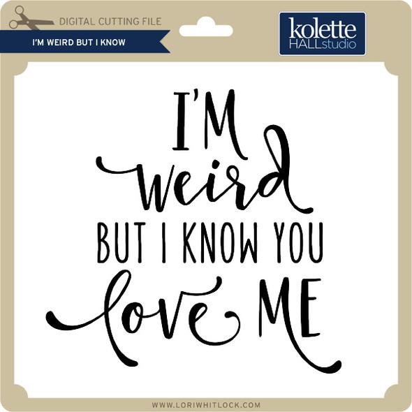 I'm Weird But I Know