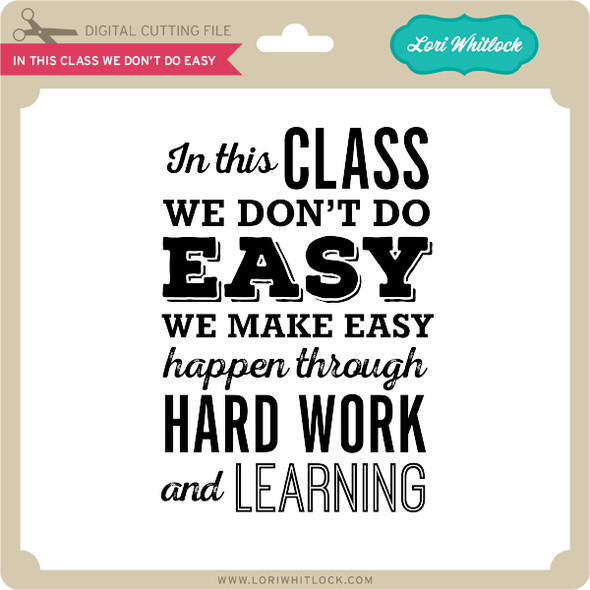 In This Class We Don't Do Easy