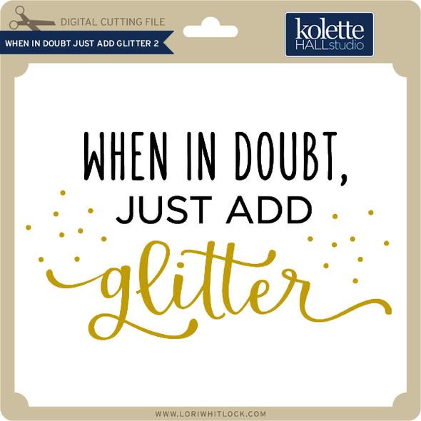 When In Doubt Just Add Glitter 2