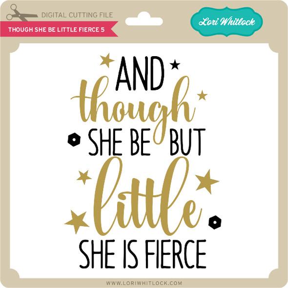 Though She Be Little Fierce 5