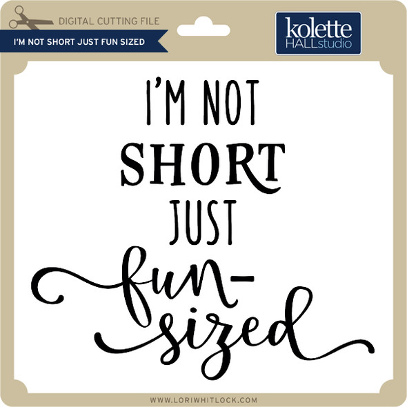 I'm Not Short Just Fun Sized