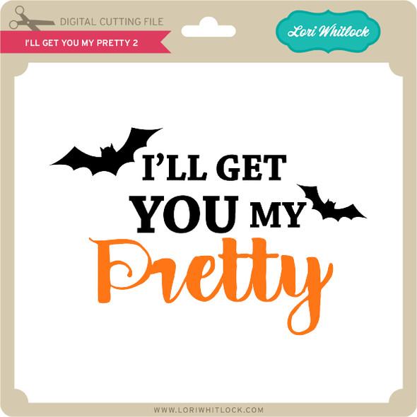 I'll Get You My Pretty 2