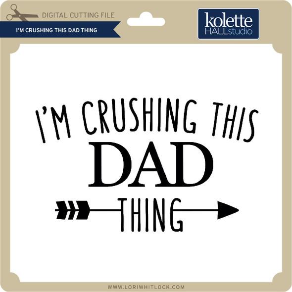 I'm Crushing this Dad Thing