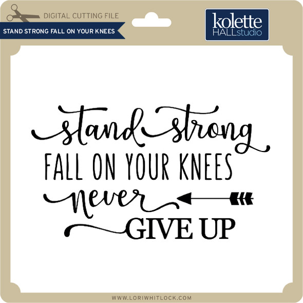 Stand Strong Fall On Your Knees