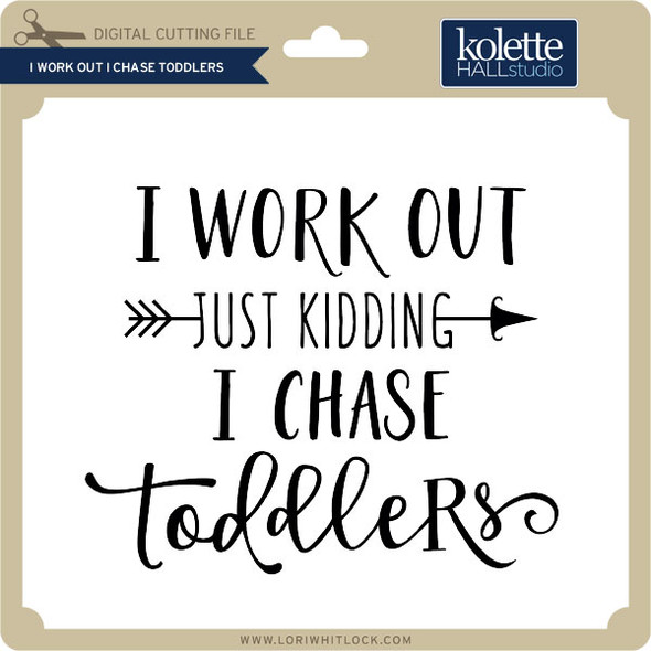 I Work Out I Chase Toddlers