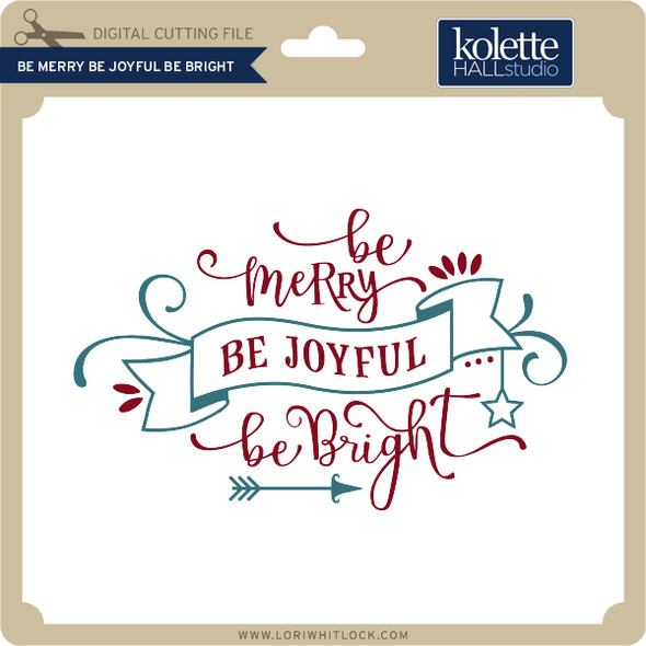 Be Merry Be Joyful Be Bright