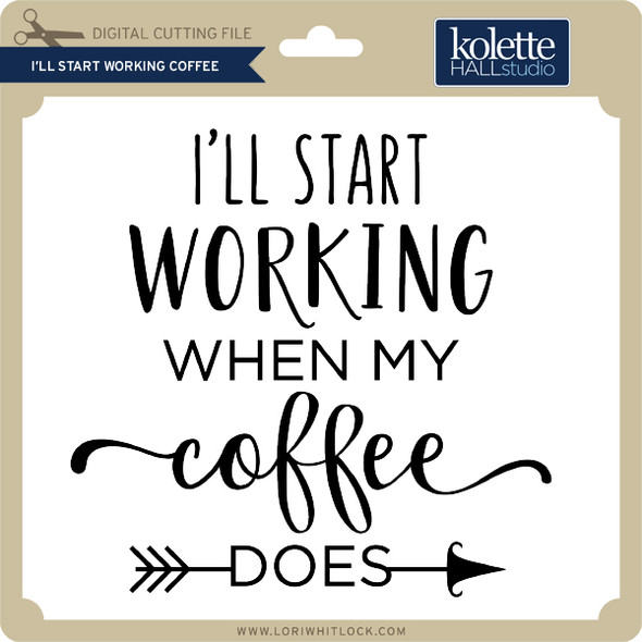 I'll Start Working Coffee