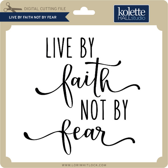 Live By Faith Not Fear
