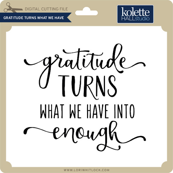 Gratitude Turns What We Have 2
