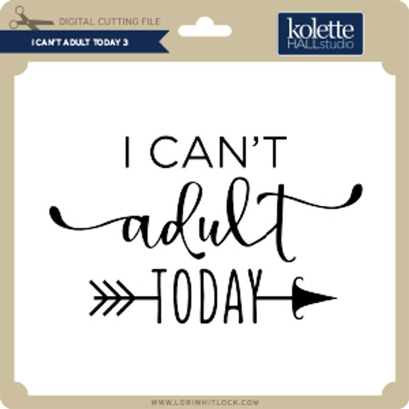 I Can't Adult Today 3