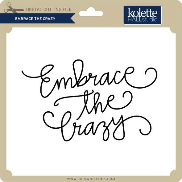 Embrace the Crazy