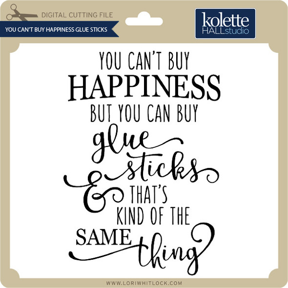 You Can't Buy Happiness Glue Sticks