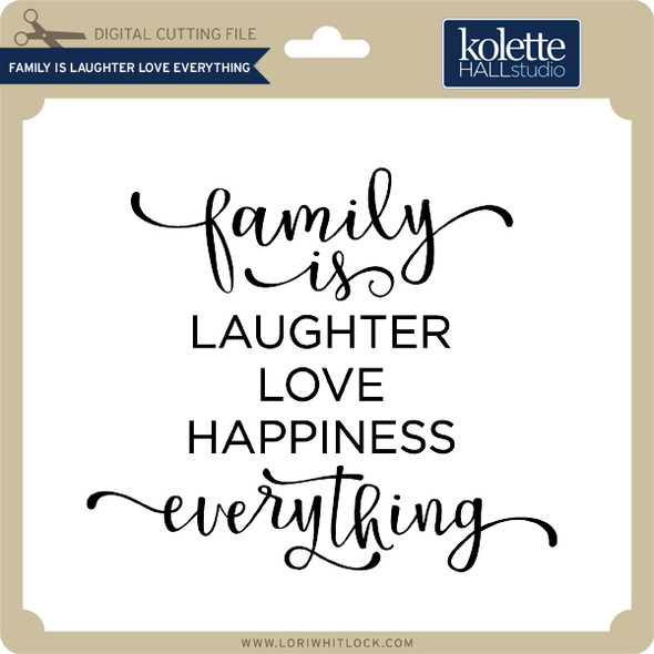 Family is Love Laughter Everything