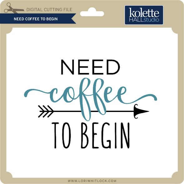 Need Coffee to Begin