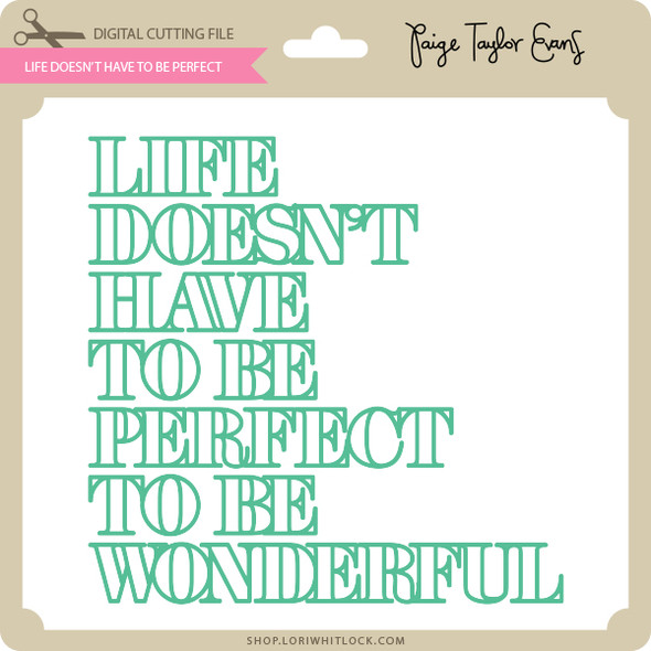 Life Doesnt Have To Be Perfect