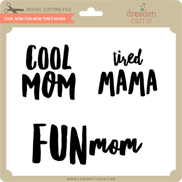Cool Mom Fun Mom Tired Mom