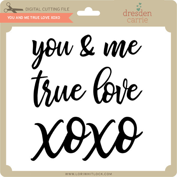 You and Me True Love XOXO