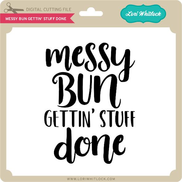 Messy Bun Gettin' Stuff Done