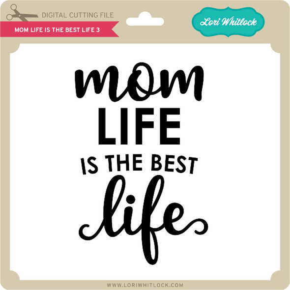 Mom Life is the Best Life 3