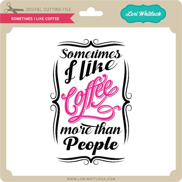 Sometimes I like Coffee