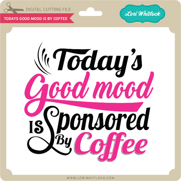 Todays Good Mood is by Coffee