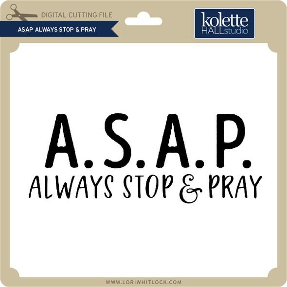 ASAP Always Stop & Pray