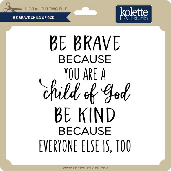 Be Brave Child of God