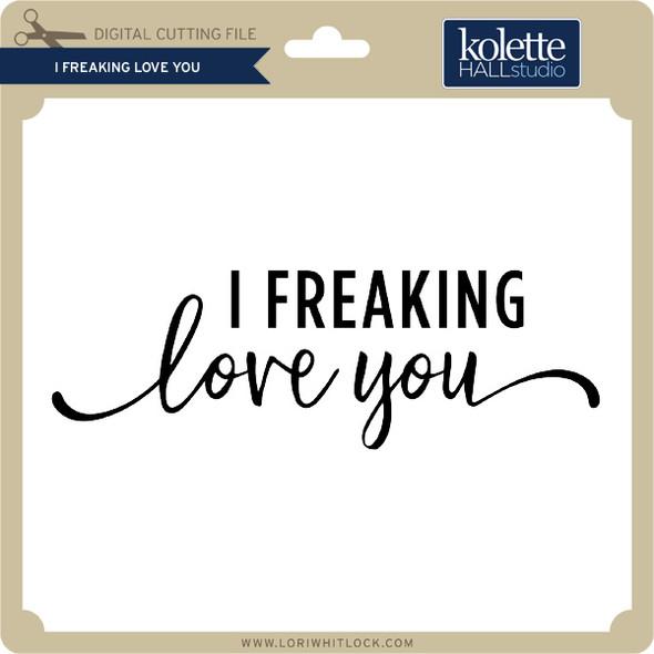 I Freaking Love You