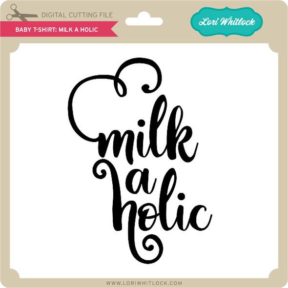 Baby T-Shirt: Milk a Holic