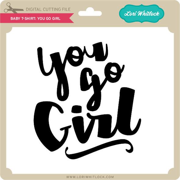 Baby T-Shirt: You Go Girl