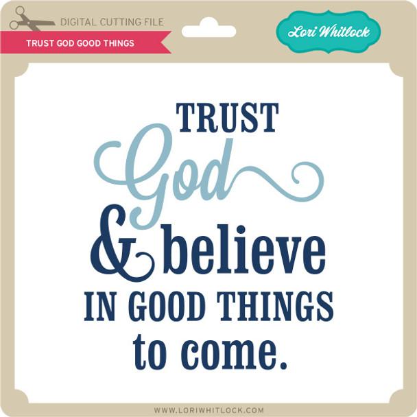 Trust God Good Things