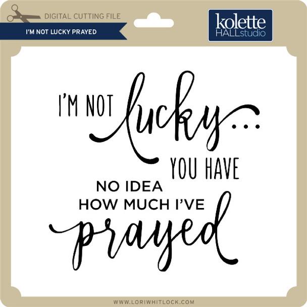 I'm Not Lucky Prayed