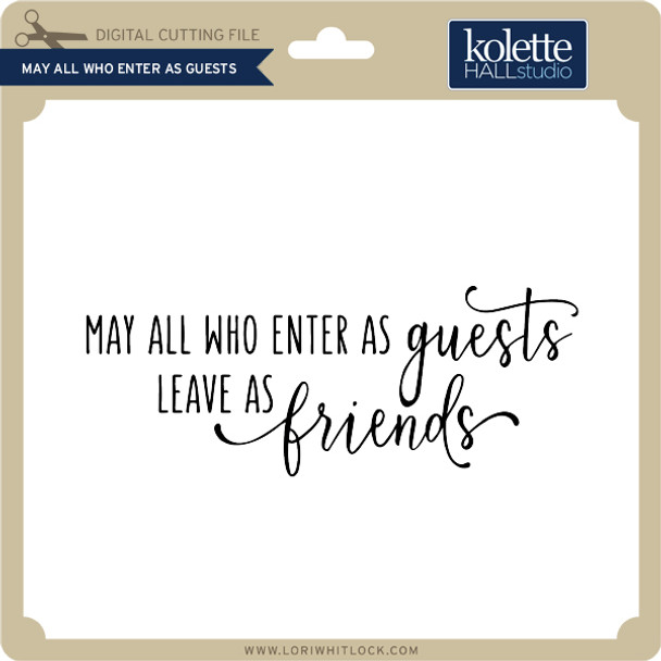 May All Who Enter As Guests