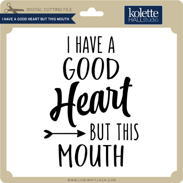 I Have a Good Heart But This Mouth