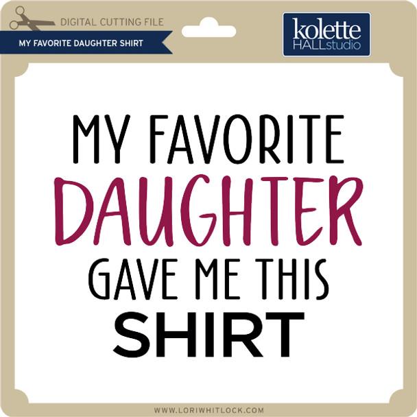 My Favorite Daughter Shirt