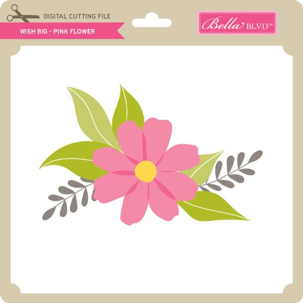 Wish Big - Pink Flower