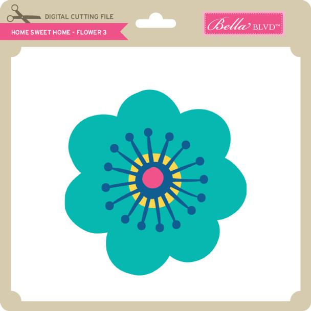 Home Sweet Home - Flower 3
