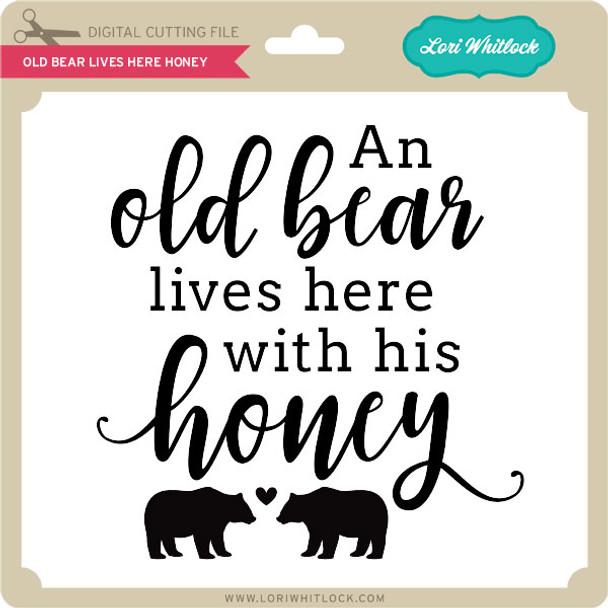 Old Bear Lives Here Honey