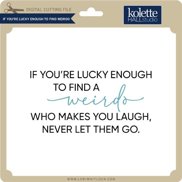 If You're Lucky Enough to Find Weirdo