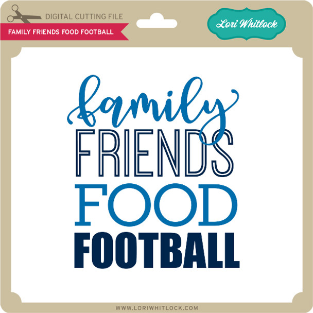 Family Friends Food Football