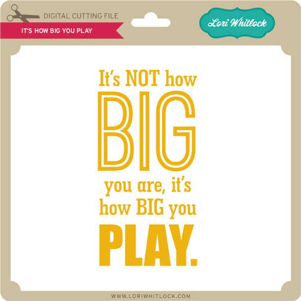 It's How Big You Play