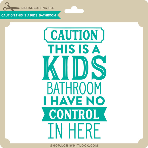Caution This is a Kids Bathroom