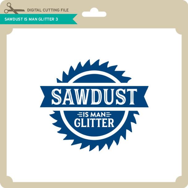 Sawdust is Man Glitter 3