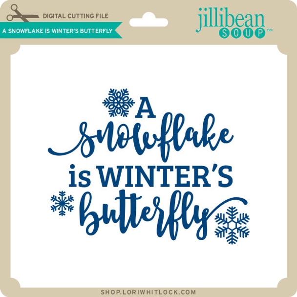A Snowflake is Winter's Butterfly