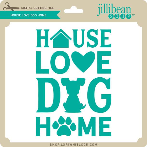 House Love Dog Home
