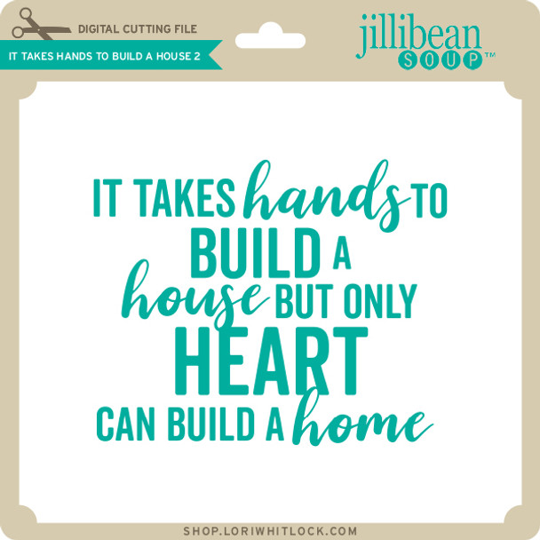 It Takes Hands to Build A House 2