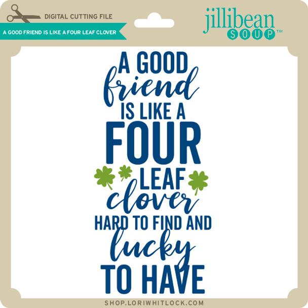 A Good Friend is Like a Four Leaf Clover