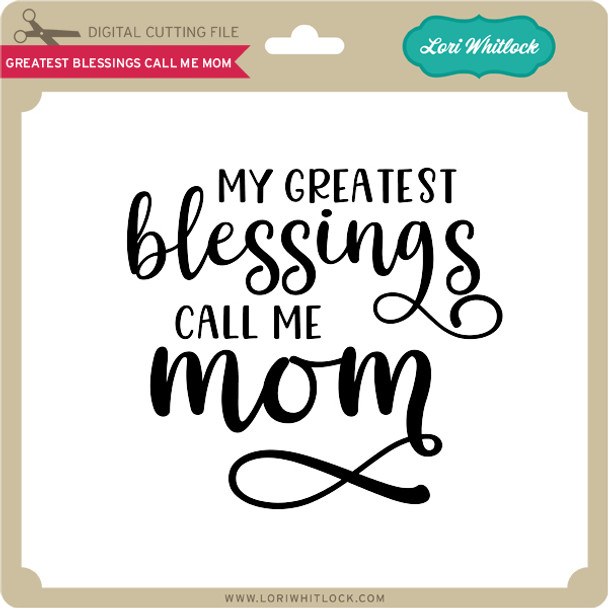 Greatest Blessings Call Me Mom