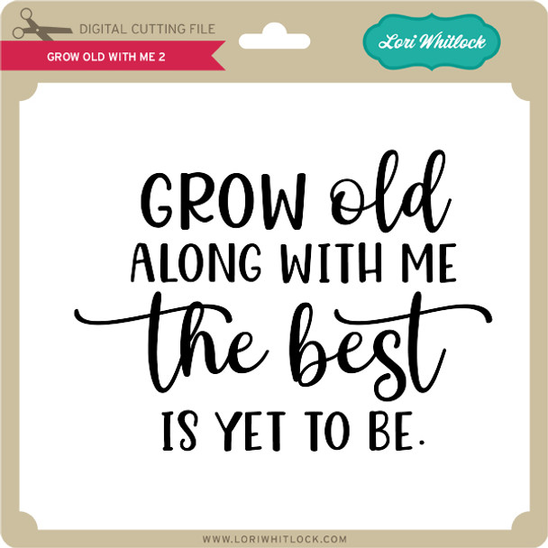 Grow Old With Me 2